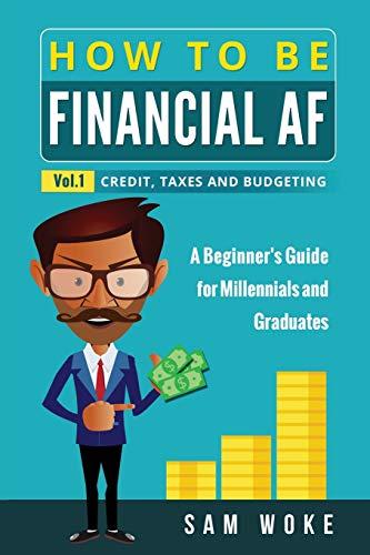How To Be Financial AF: A Beginner's: Sam Woke