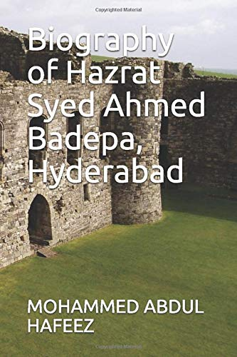 Biography of Hazrat Syed Ahmed Badepa, Hyderabad: MOHAMMED ABDUL HAFEEZ