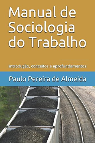 Manual de Sociologia do Trabalho: introdução, conceitos: Paulo Pereira de