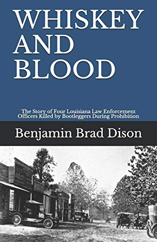 WHISKEY AND BLOOD: The Story of Four Louisiana Law Enforcement Officers Killed by Bootleggers During Prohibition