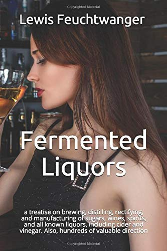Fermented Liquors: a treatise on brewing, distilling,: Lewis Feuchtwanger