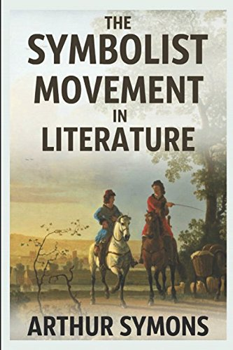 9781549729621: The Symbolist Movement in Literature: A Collection of Short Essays on French Symbolist Writers and Poets