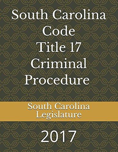 South Carolina Code Title 17 Criminal Procedure 2017: 2017: South Carolina Legislature