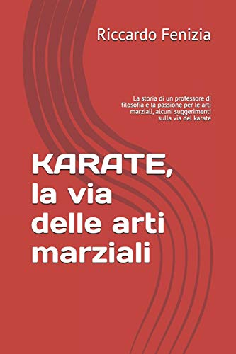 KARATE, la via delle arti marziali: La: Riccardo Fenizia