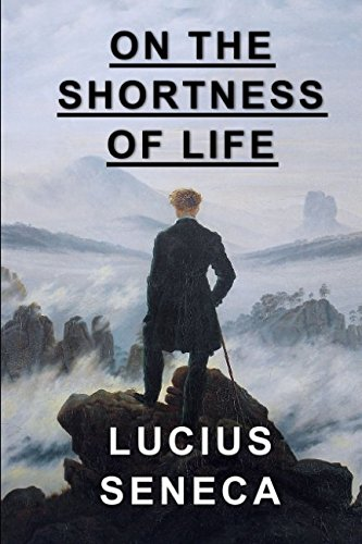 On the Shortness of Life: Seneca, Lucius