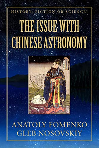 The Issue with Chinese Astronomy (History: Fiction: Fomenko, Anatoly/ Nosovskiy,