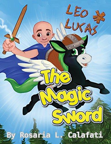 The Magic Sword: Leo & Lucas: Rosaria L. Calafati