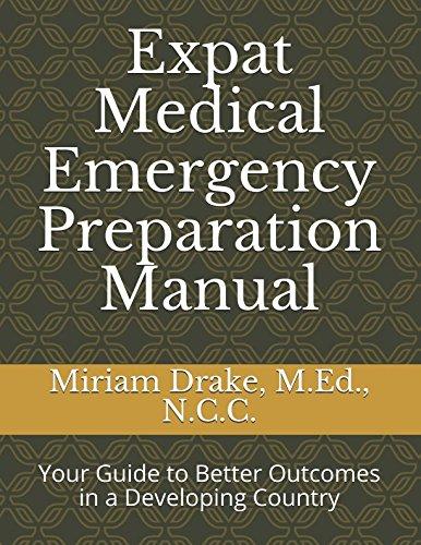 Expat Medical Emergency Preparation Manual: Your Guide: M.Ed., N.C.C., Miriam