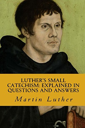 Luther's Small Catechism; Explained in Questions and: Luther, Martin
