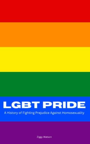 Lgbt Pride: A History of Fighting Prejudice: Ziggy Watson