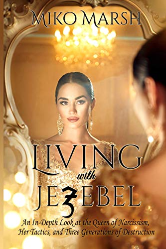 Living with Jezebel: An In-Depth Look at the Queen of Narcissism, Her Tactics, and Three ...