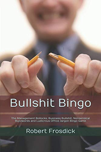 9781549926556: Bullshit Bingo: The Management Bollocks, Business Bullshit, Nonsensical Buzzwords and Ludicrous Office Jargon Bingo Game