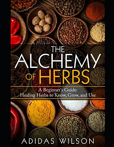 The Alchemy of Herbs: A Beginner's Guide: Adidas Wilson