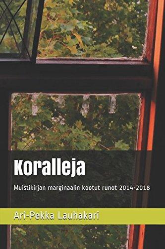 Koralleja: Muistikirjan marginaalin kootut runot 2014-2018: Ari-Pekka Lauhakari