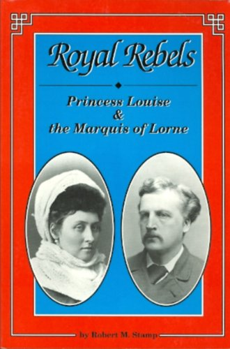 9781550020410: Royal Rebels: Princess Louise & the Marquis of Lorne