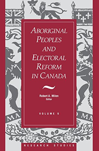 Aboriginal Peoples and Electoral Reform in Canada: Volume 9 (Research Studies): Robert A. Milen