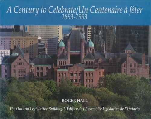 A Century to Celebrate 1893 - 1993 / Un Centenaire à fêter 1893 - 1993: The Ontario Legislative Building / L'édifice de l'Assemblée législative de l'Ontario (French Edition) (9781550021783) by Hall, Roger