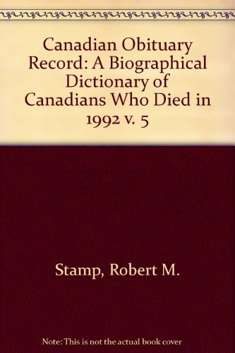 Canadian Obituary Record: A Biographical Dictionary of Canadians Who Died in 1992 v. 5: Stamp, ...