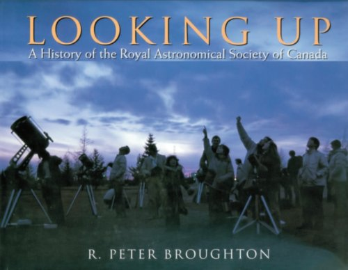 Looking Up: A History Of The Royal Astronomical Society Of Canada: Broughton, R. Peter