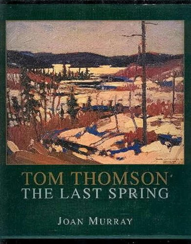 Tom Thomson: The Last Spring (1550022180) by Murray; Murray, Joan