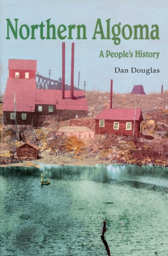9781550022353: Northern Algoma: A People's History