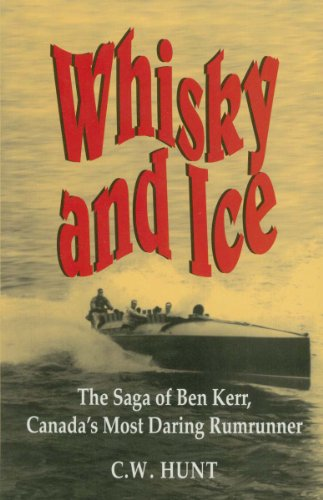 WHISKY AND ICE The Saga of Ben Kerr, Canada's Most Daring Rumrunner