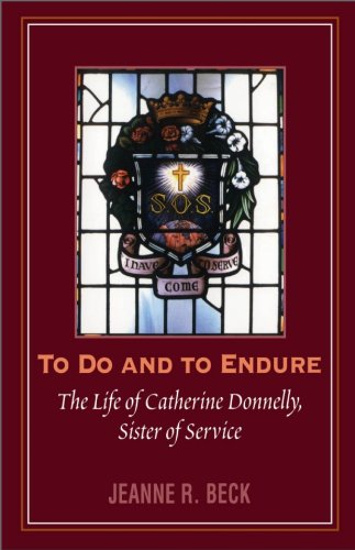To Do and to Endure: The Life of Catherine Donnelly, Sister of Service: Beck, Jeanne R.