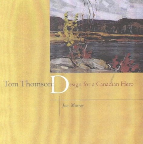 Tom Thomson: Design for a Canadian Hero: Joan Murray