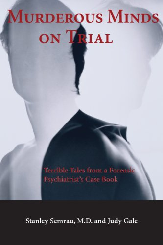 Murderous Minds on Trial: Terrible Tales from a Forensic Psychiatrist's Case Book