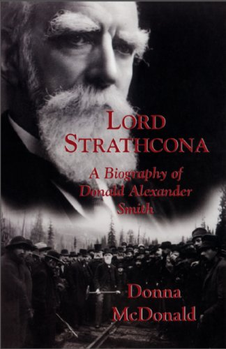 Lord Strathcona: A Biography of Donald Alexander Smith (1550023977) by Donna McDonald