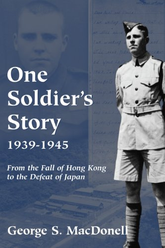 One Soldier's Story: 1939-1945: From the Fall: MacDonell, George S.
