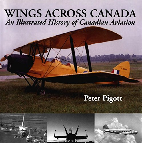 Wings Across Canada: An Illustrated History of Canadian Aviation: Peter Pigott