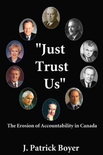 Just Trust Us: The Erosion of Accountability in Canada: Boyer, J. Patrick