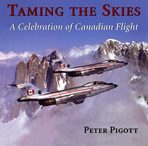 Taming the Skies: A Celebration of Canadian Flight: Pigott, Peter