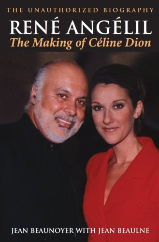 9781550024890: René Angélil: The Making of Céline Dion: The Unauthorized Biography: The Making of Celine Dion, The Unauthorized Biography