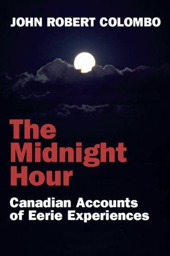 The Midnight Hour: Canadian Accounts of Eerie: Colombo, John Robert
