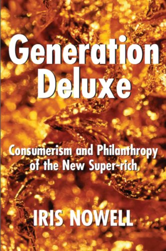 Generation Deluxe: Consumerism and Philanthropy of the New Super-Rich: Iris Nowell