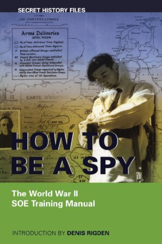 9781550025057: How to be a Spy: The World War II SOE Training Manual (Secret History Files)