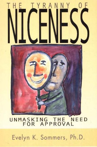 9781550025583: Tyranny of Niceness: Unmasking the Need for Approval