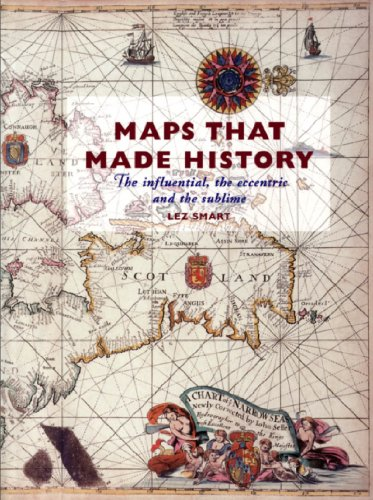 Maps that Made History. The Influential, the Eccentric and the Sublime.: Smart, Lez