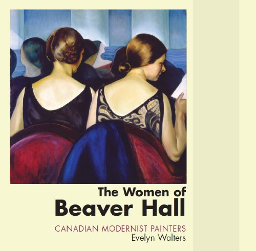 The Women of Beaver Hill: Canadian Modernist Painters **SIGNED**
