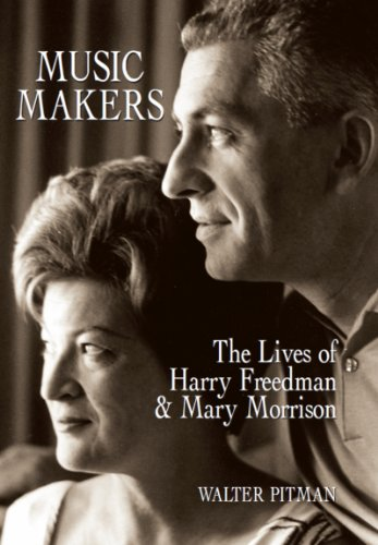 Music Makers : The Lives of Harry Freedman and Mary Morrison: Pitman, Walter