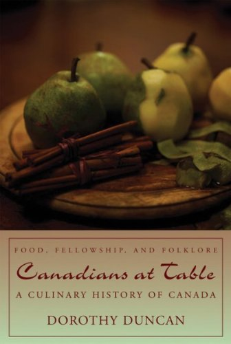 Canadians at Table: Food, Fellowship, and Folklore - A Culinary History of Canada