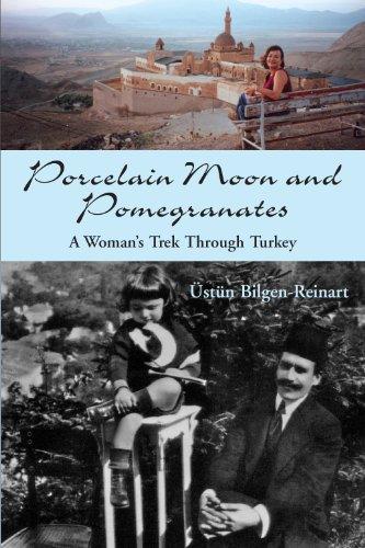 Porcelain Moon and Pomegranates: A Woman's Trek: Bilgen-Reinart, ?st?n