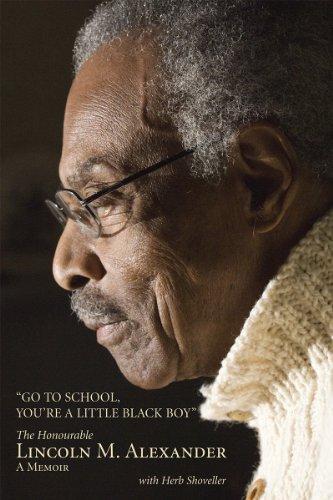 9781550026634: Go to School, You're a Little Black Boy: The Honourable Lincoln M. Alexander: a Memoir