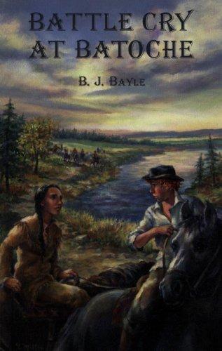 Battle Cry at Batoche: Bayle, B.J.