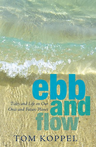 Ebb and Flow ; Tides and Life on Our Once and Future Planet