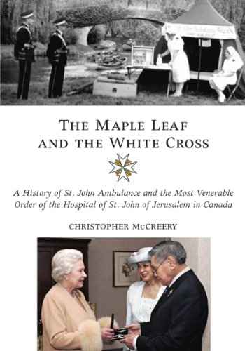 The Maple Leaf and the White Cross: A History of St. John Ambulance and the Most Venerable Order ...