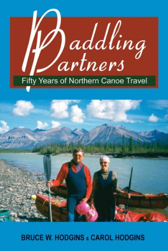 Paddling Partners: Fifty Years of Northern Canoe Travel: Hodgins, Bruce W.; Hodgins, Carol