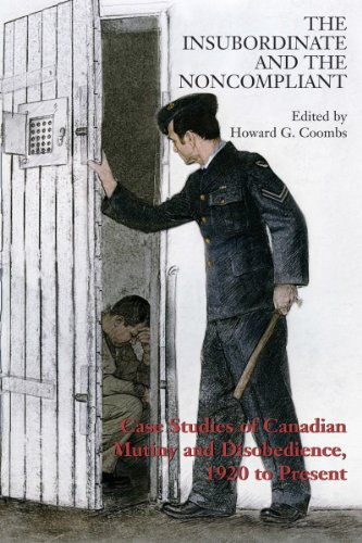 The Insubordinate and the Noncompliant: Case Studies of Canadian Mutiny and Disobedience, 1920 to ...